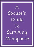 MAKE YOUR MAN UNDESTAND MENOPAUSE AND SAVE A MARRIAGE